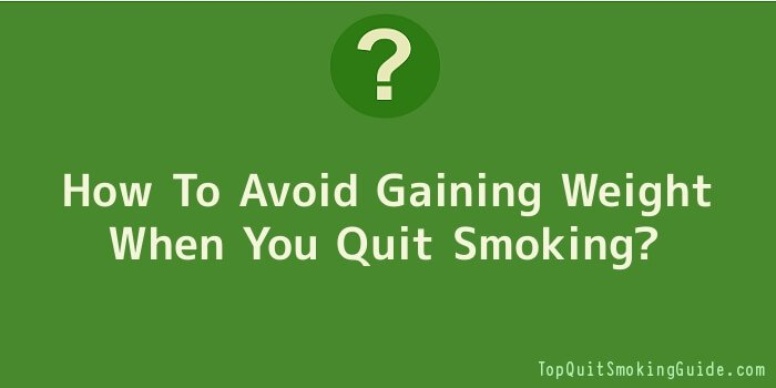 How To Avoid Gaining Weight When You Quit Smoking