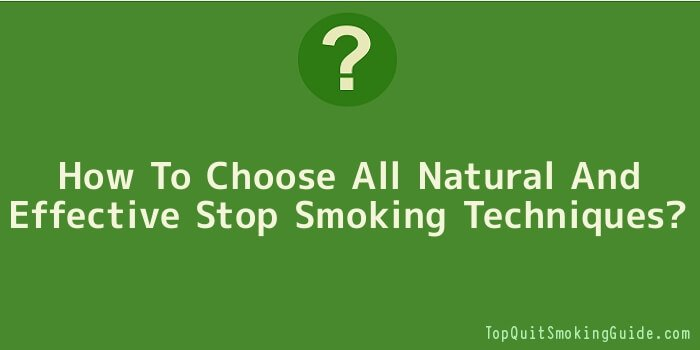 How To Choose All Natural And Effective Stop Smoking Techniques