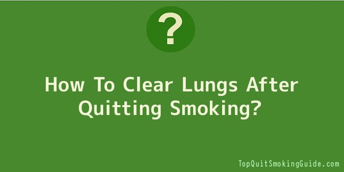 How To Clear Lungs After Quitting Smoking