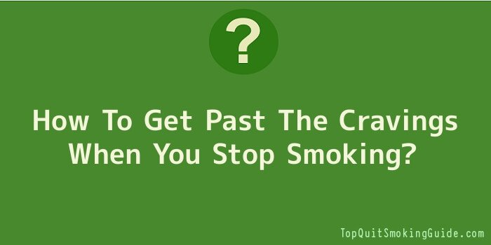 How To Get Past The Cravings When You Stop Smoking