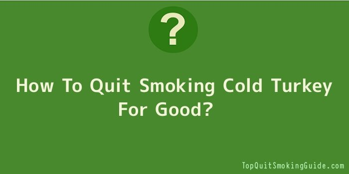 How To Quit Smoking Cold Turkey For Good