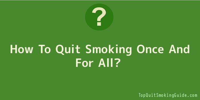 How To Quit Smoking Once And For All
