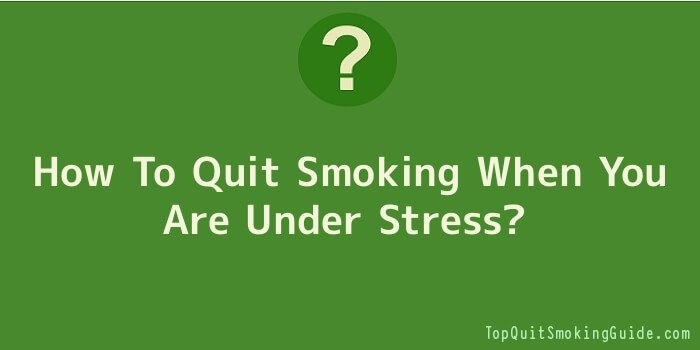 How To Quit Smoking When You Are Under Stress