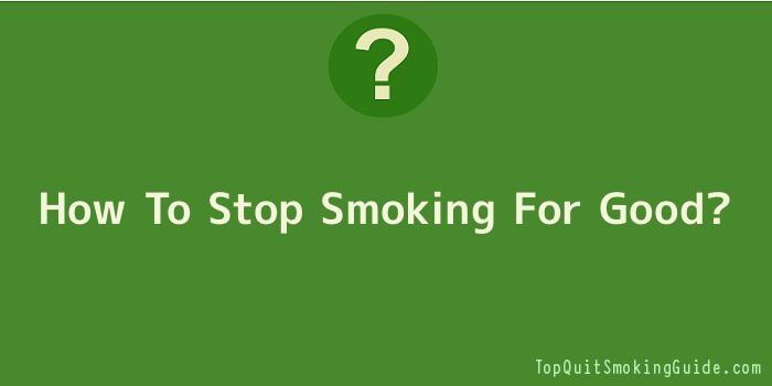 How To Stop Smoking For Good?
