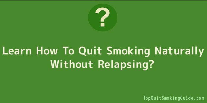 Learn How To Quit Smoking Naturally Without Relapsing