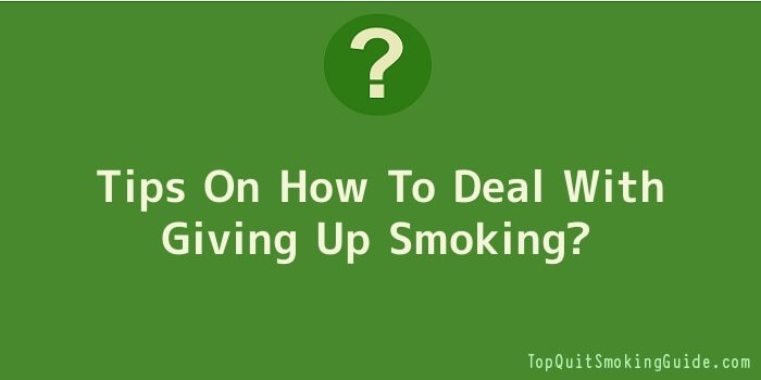 Tips On How To Deal With Giving Up Smoking
