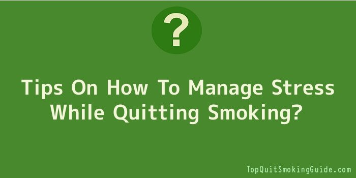 Tips On How To Manage Stress While Quitting Smoking