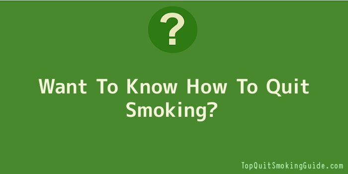 Want To Know How To Quit Smoking